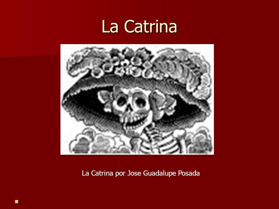 La Catrina La Catrina por Jose Guadalupe Posada