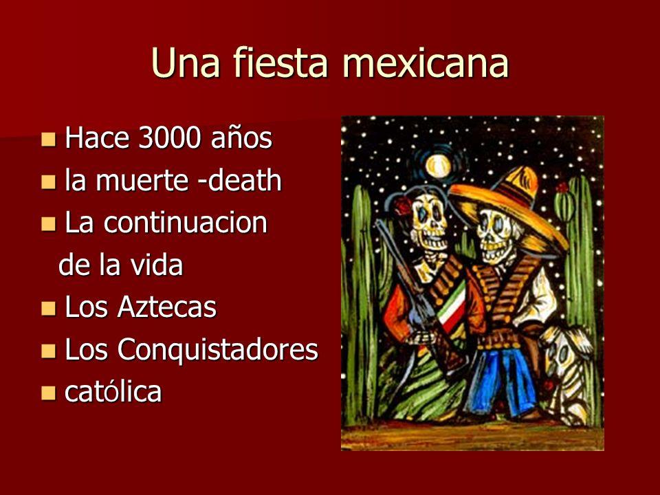 Una fiesta mexicana Hace 3000 años la muerte -death La continuacion