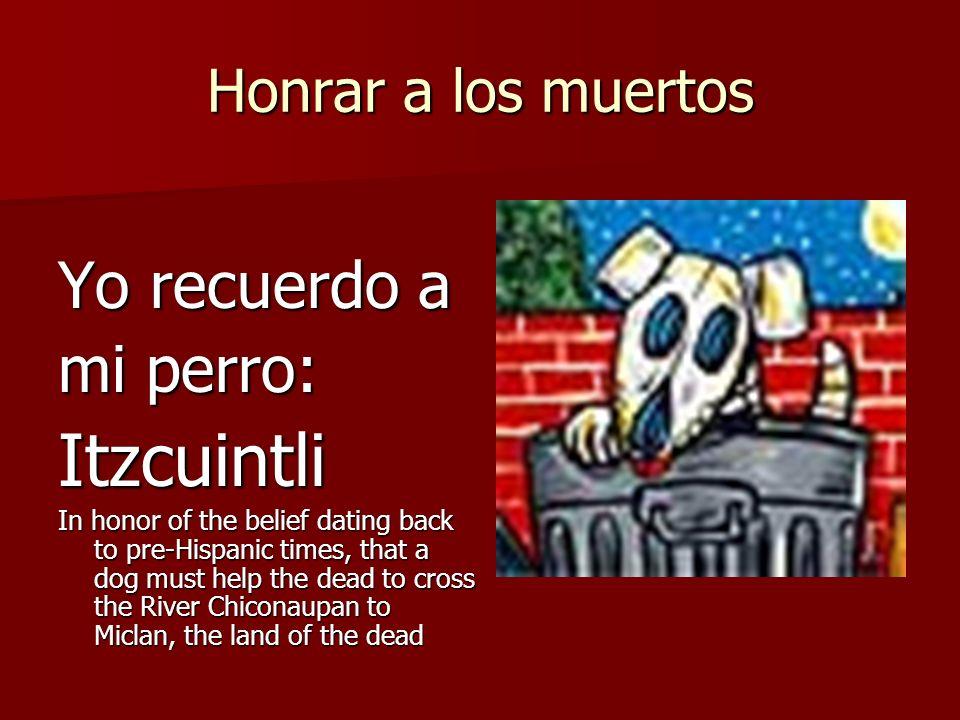 Itzcuintli Yo recuerdo a mi perro: Honrar a los muertos