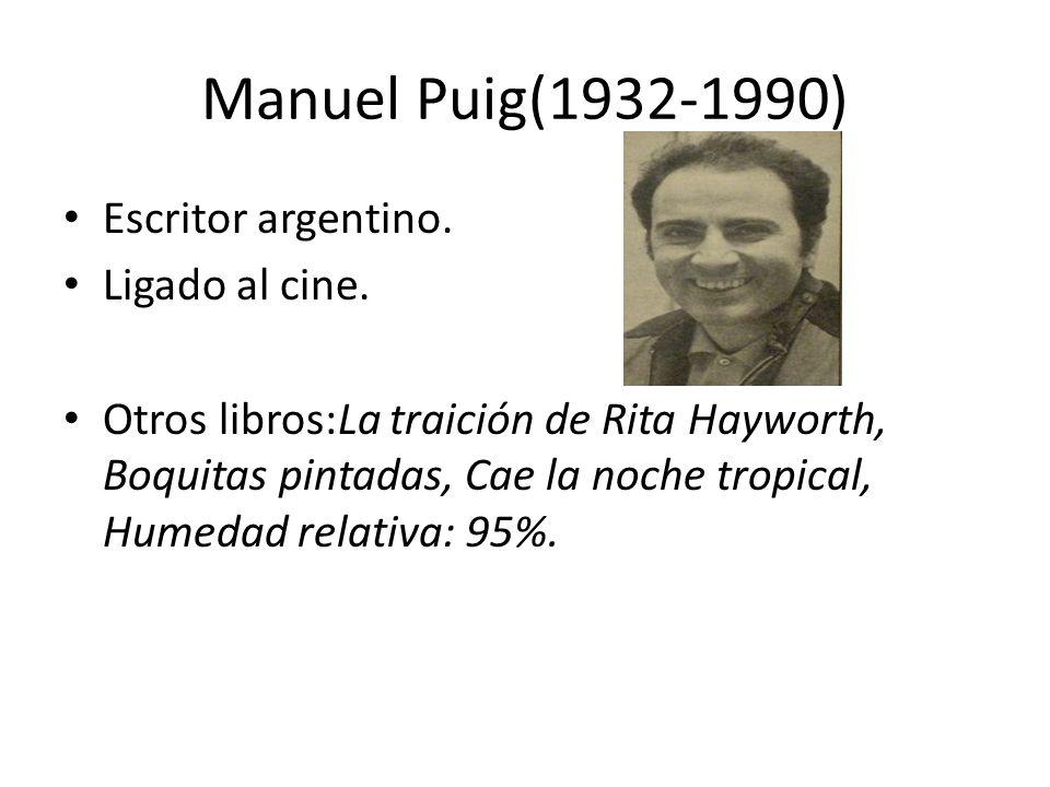 Manuel Puig(1932-1990) Escritor argentino. Ligado al cine.