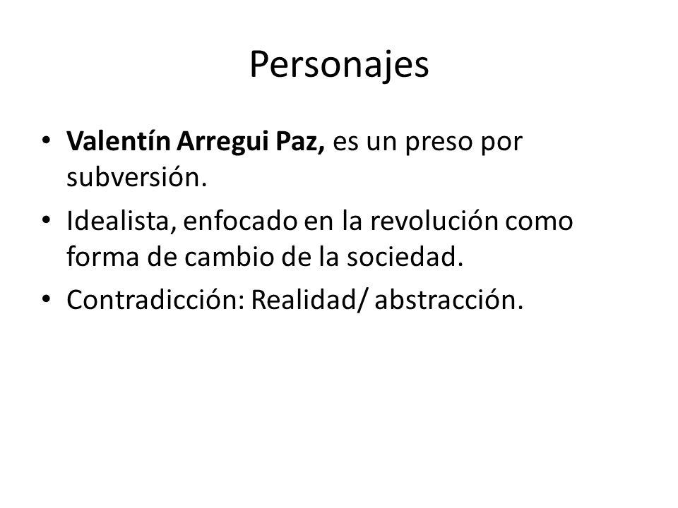 Personajes Valentín Arregui Paz, es un preso por subversión.