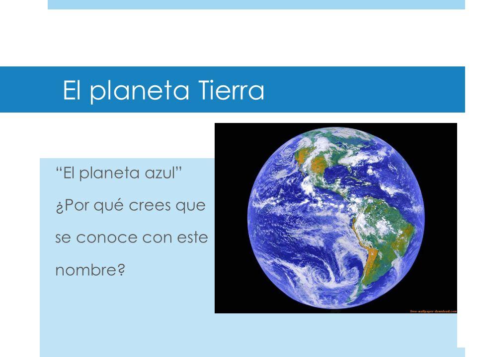 El planeta azul ¿Por qué crees que se conoce con este nombre