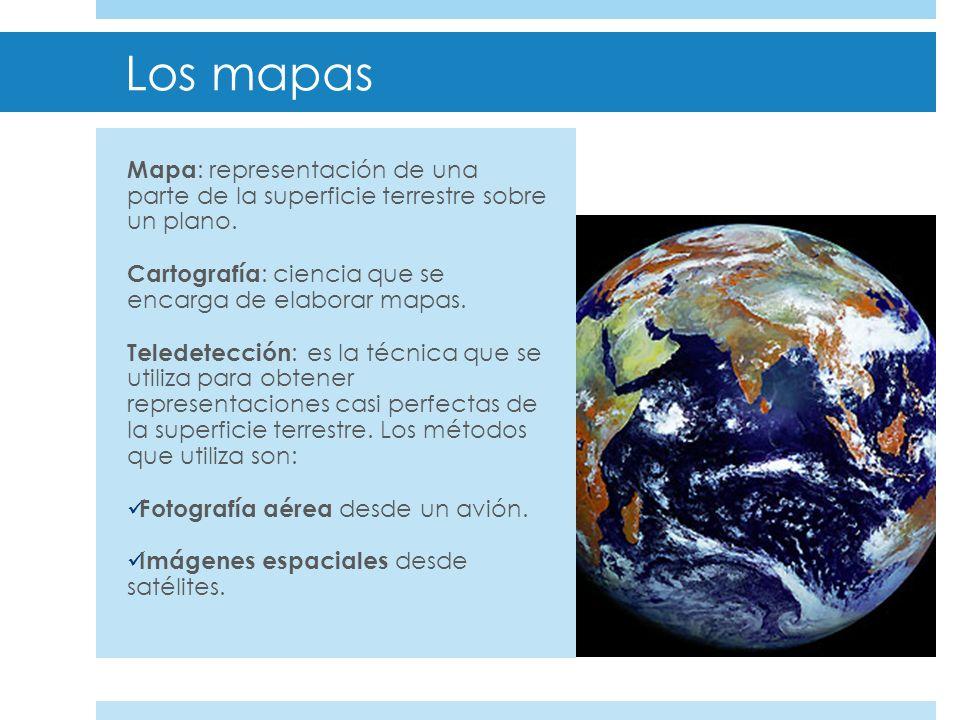 Los mapas Mapa: representación de una parte de la superficie terrestre sobre un plano. Cartografía: ciencia que se encarga de elaborar mapas.