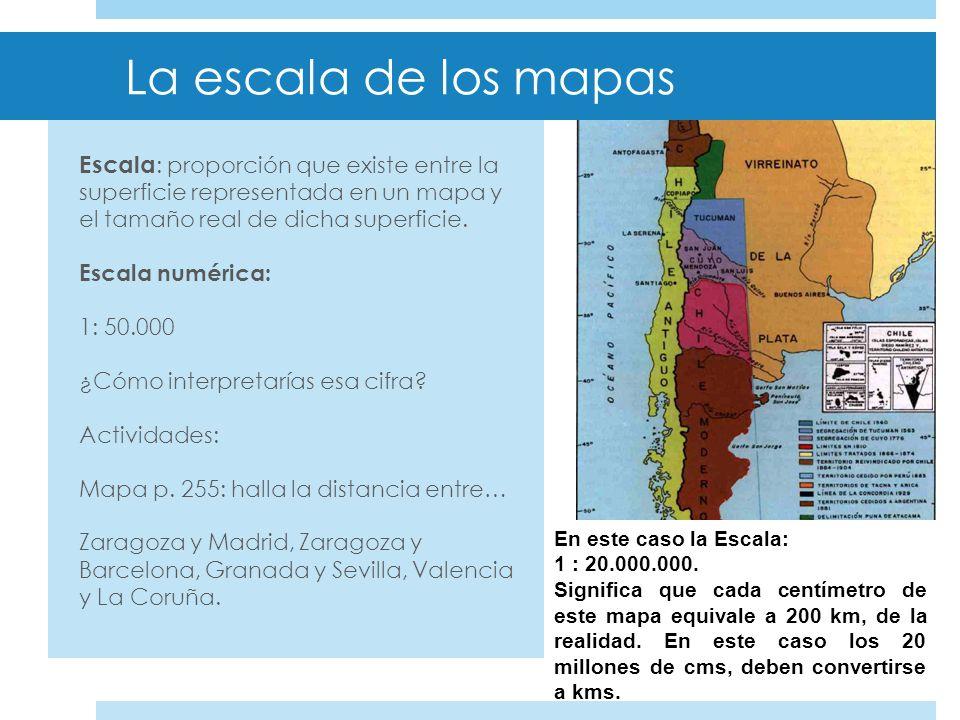La escala de los mapas Escala: proporción que existe entre la superficie representada en un mapa y el tamaño real de dicha superficie.