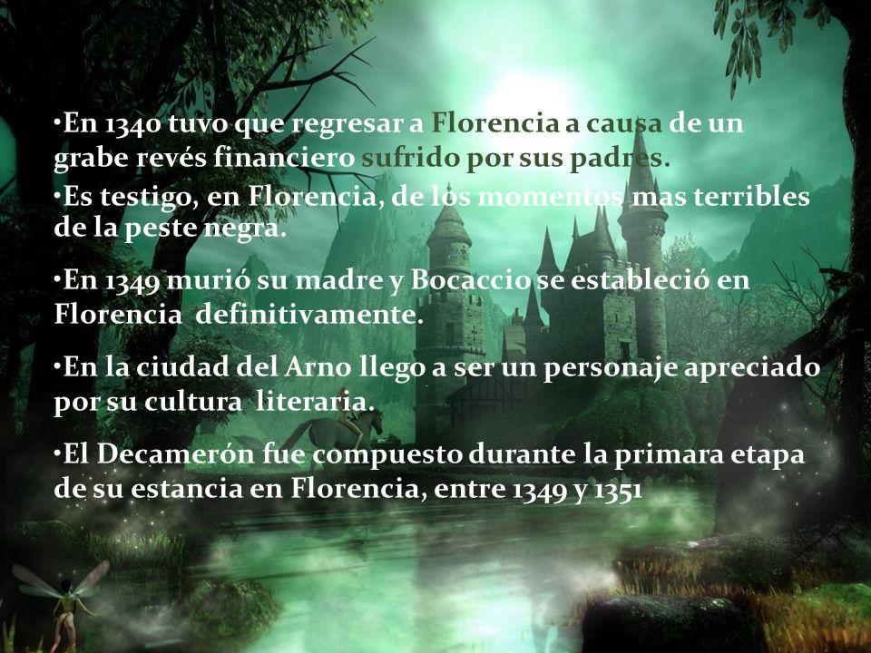 En 1340 tuvo que regresar a Florencia a causa de un grabe revés financiero sufrido por sus padres.