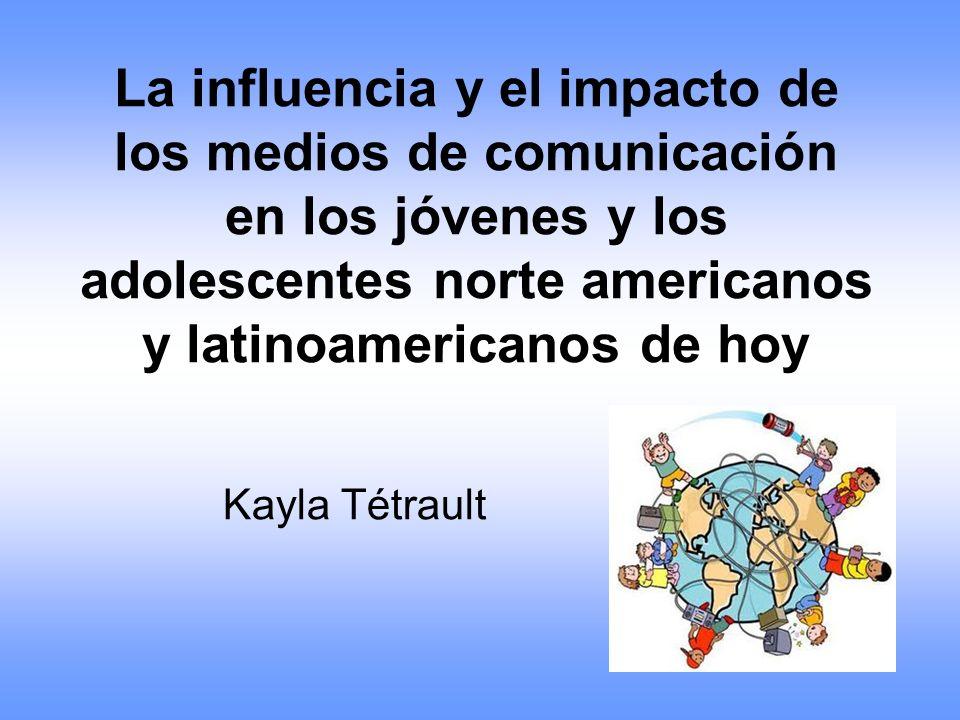 La influencia y el impacto de los medios de comunicación en los jóvenes y los adolescentes norte americanos y latinoamericanos de hoy
