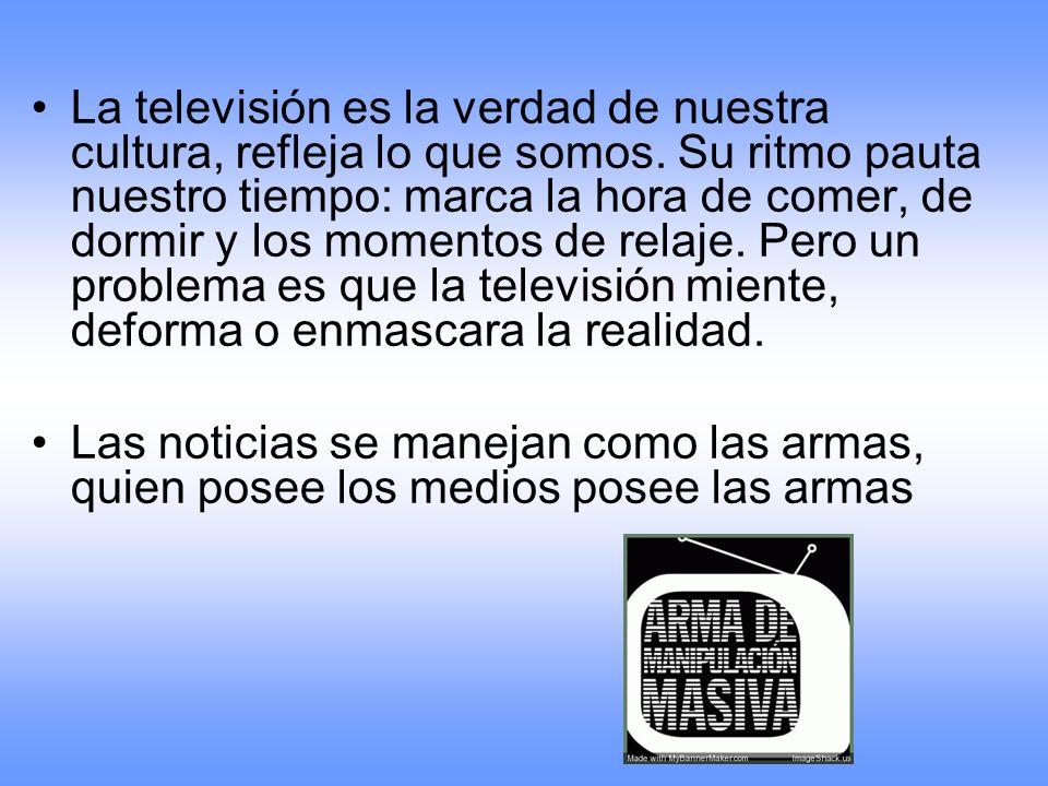 La televisión es la verdad de nuestra cultura, refleja lo que somos