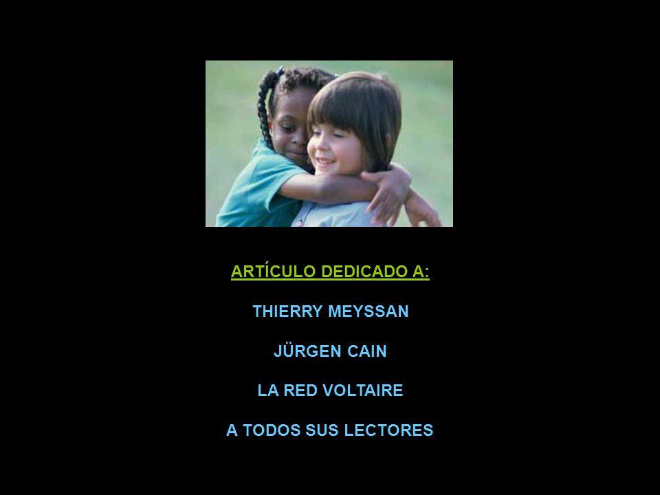 ARTÍCULO DEDICADO A: THIERRY MEYSSAN JÜRGEN CAIN LA RED VOLTAIRE A TODOS SUS LECTORES