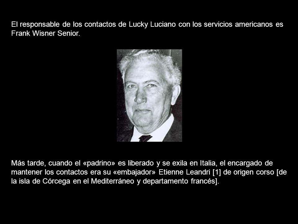 El responsable de los contactos de Lucky Luciano con los servicios americanos es Frank Wisner Senior.