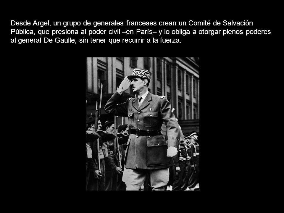 Desde Argel, un grupo de generales franceses crean un Comité de Salvación Pública, que presiona al poder civil –en París– y lo obliga a otorgar plenos poderes al general De Gaulle, sin tener que recurrir a la fuerza.