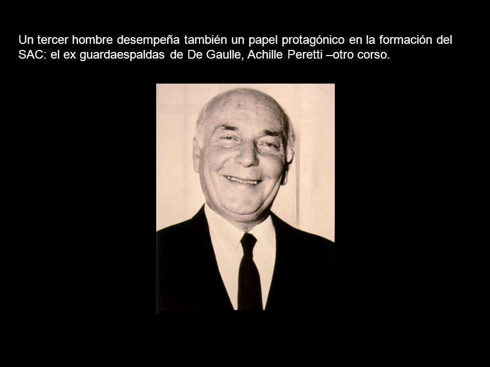Un tercer hombre desempeña también un papel protagónico en la formación del SAC: el ex guardaespaldas de De Gaulle, Achille Peretti –otro corso.