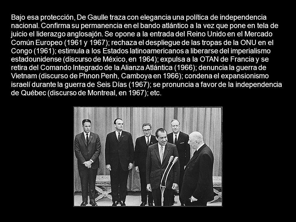 Bajo esa protección, De Gaulle traza con elegancia una política de independencia nacional.