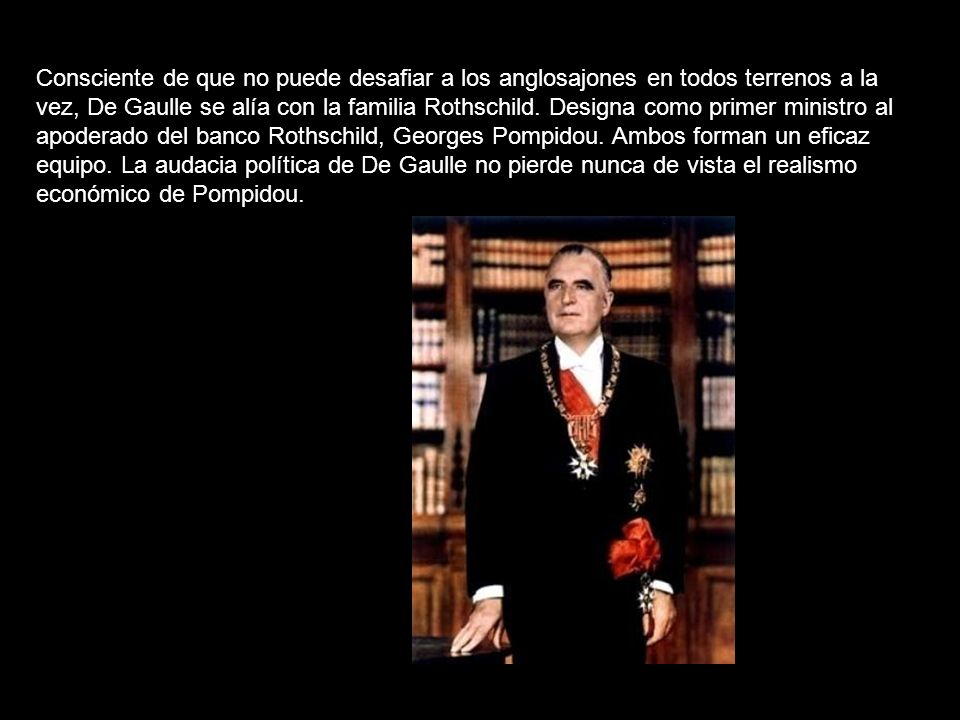 Consciente de que no puede desafiar a los anglosajones en todos terrenos a la vez, De Gaulle se alía con la familia Rothschild.