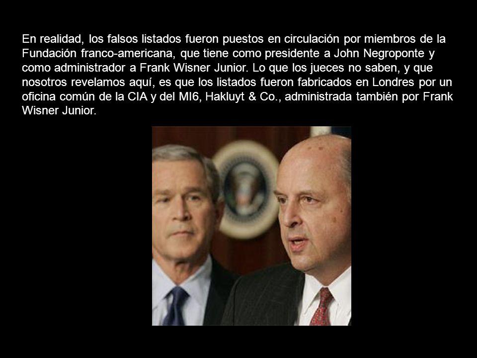 En realidad, los falsos listados fueron puestos en circulación por miembros de la Fundación franco-americana, que tiene como presidente a John Negroponte y como administrador a Frank Wisner Junior.