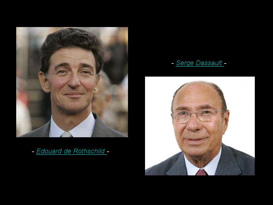 - Serge Dassault - - Edouard de Rothschild -