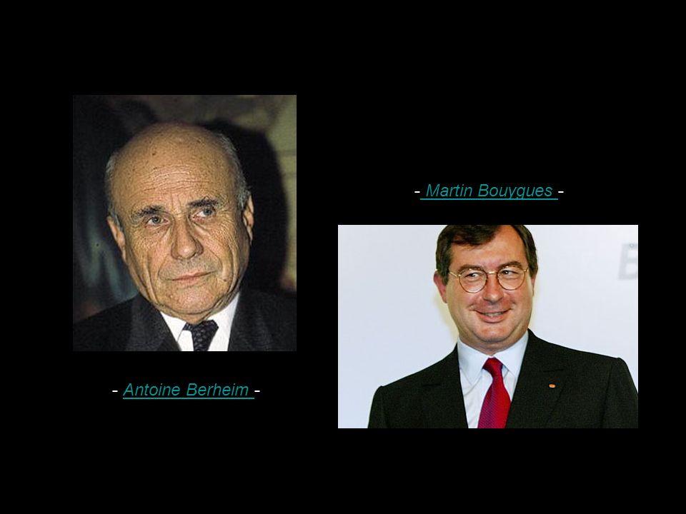 - Martin Bouygues - - Antoine Berheim -