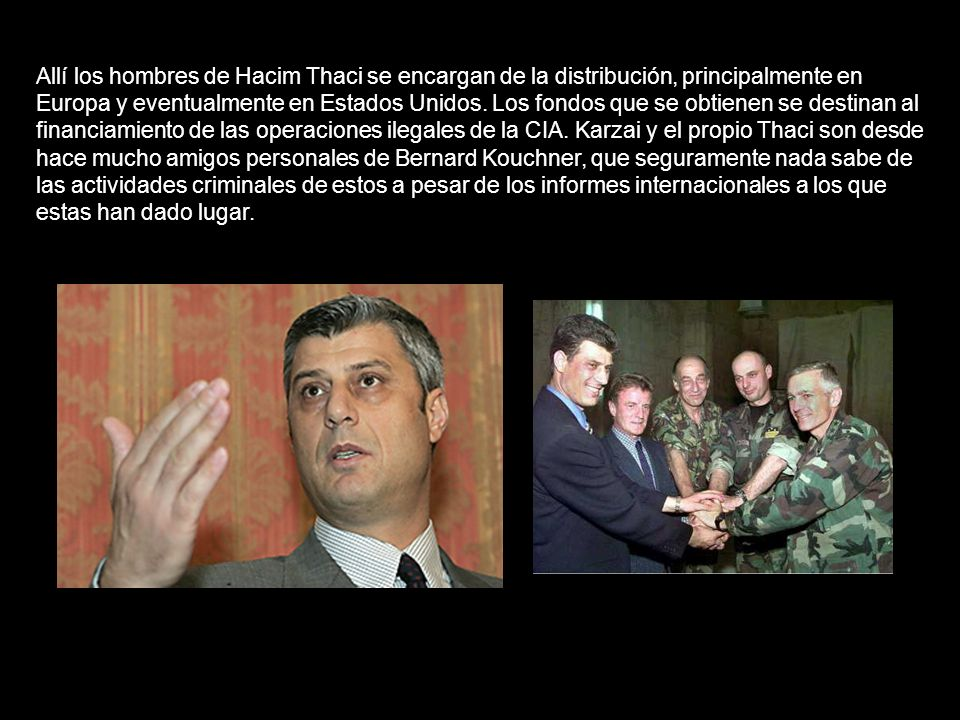 Allí los hombres de Hacim Thaci se encargan de la distribución, principalmente en Europa y eventualmente en Estados Unidos.