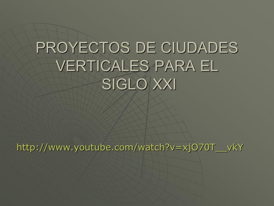 PROYECTOS DE CIUDADES VERTICALES PARA EL SIGLO XXI