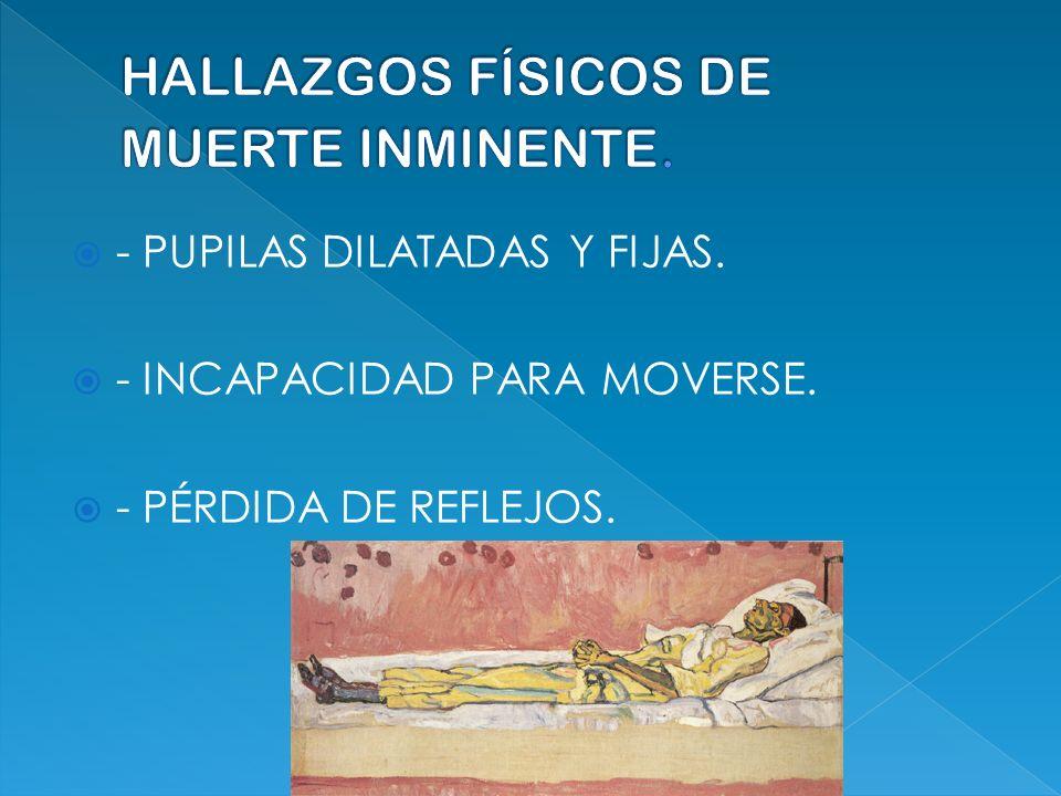 HALLAZGOS FÍSICOS DE MUERTE INMINENTE.