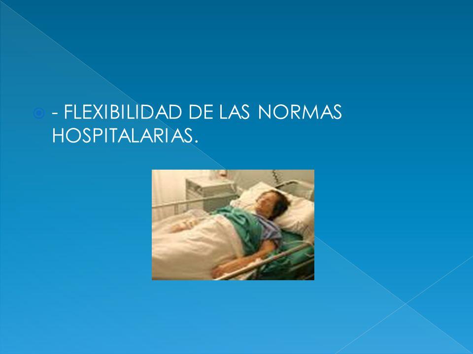 - FLEXIBILIDAD DE LAS NORMAS HOSPITALARIAS.