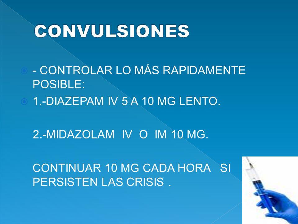 CONVULSIONES - CONTROLAR LO MÁS RAPIDAMENTE POSIBLE: