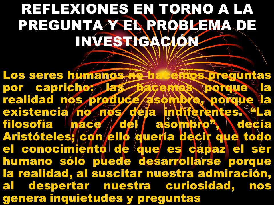 REFLEXIONES EN TORNO A LA PREGUNTA Y EL PROBLEMA DE INVESTIGACIÓN
