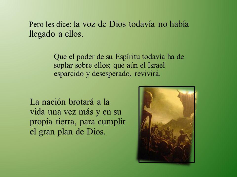 Pero les dice: la voz de Dios todavía no había llegado a ellos.