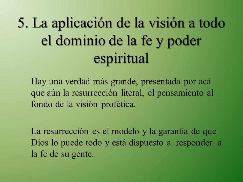 5. La aplicación de la visión a todo el dominio de la fe y poder espiritual