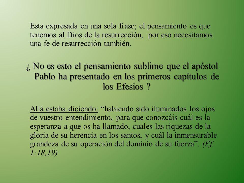 Esta expresada en una sola frase; el pensamiento es que tenemos al Dios de la resurrección, por eso necesitamos una fe de resurrección también.