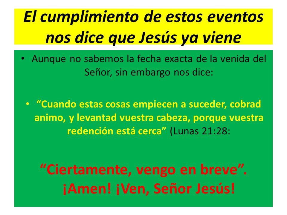 El cumplimiento de estos eventos nos dice que Jesús ya viene