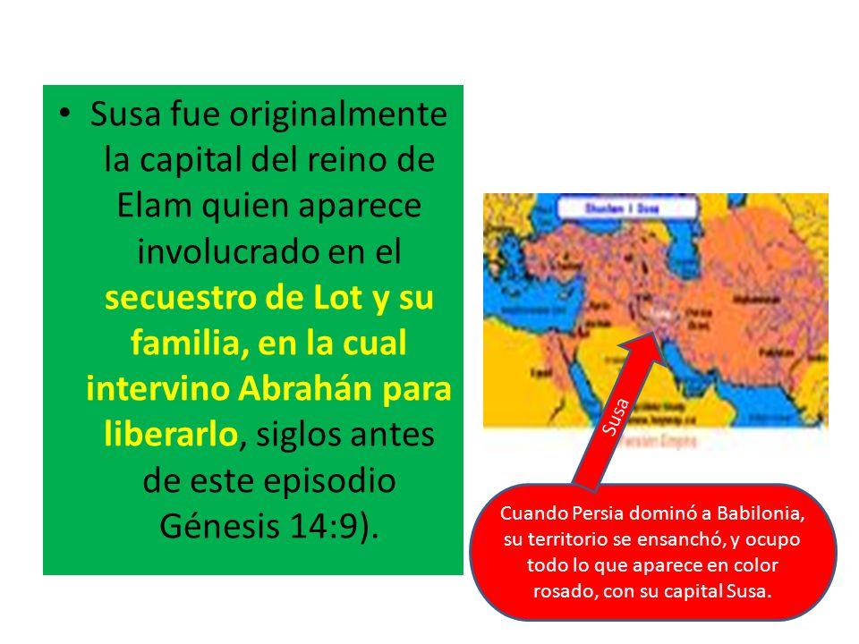 Susa fue originalmente la capital del reino de Elam quien aparece involucrado en el secuestro de Lot y su familia, en la cual intervino Abrahán para liberarlo, siglos antes de este episodio Génesis 14:9).