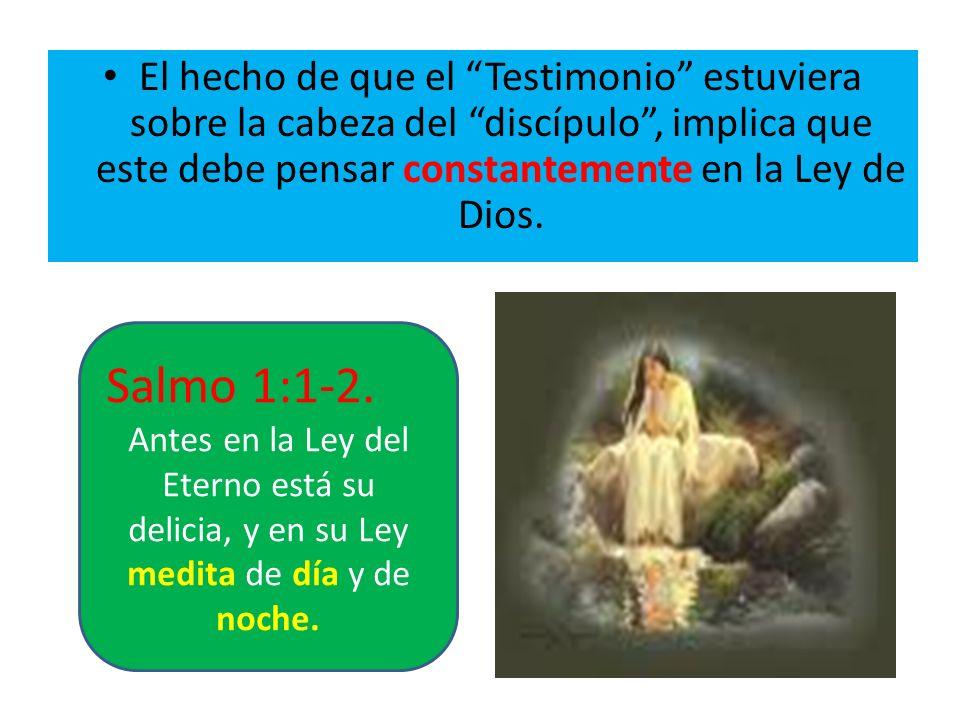 El hecho de que el Testimonio estuviera sobre la cabeza del discípulo , implica que este debe pensar constantemente en la Ley de Dios.