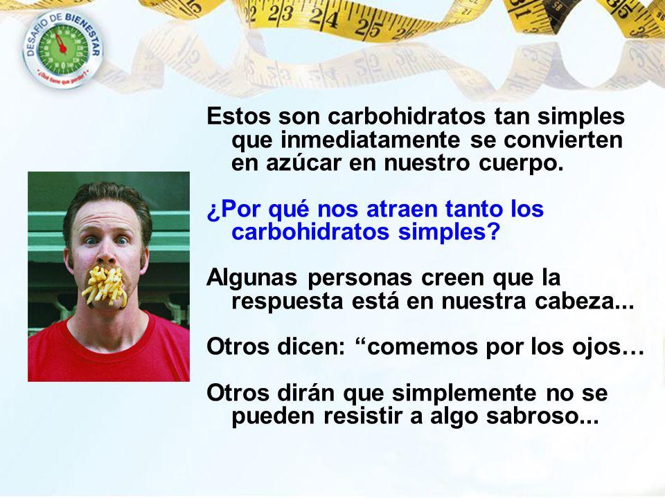 Estos son carbohidratos tan simples que inmediatamente se convierten en azúcar en nuestro cuerpo.