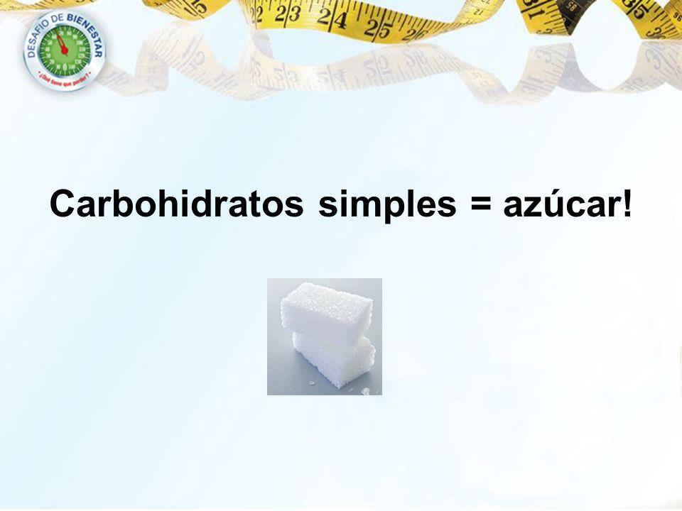 Carbohidratos simples = azúcar!