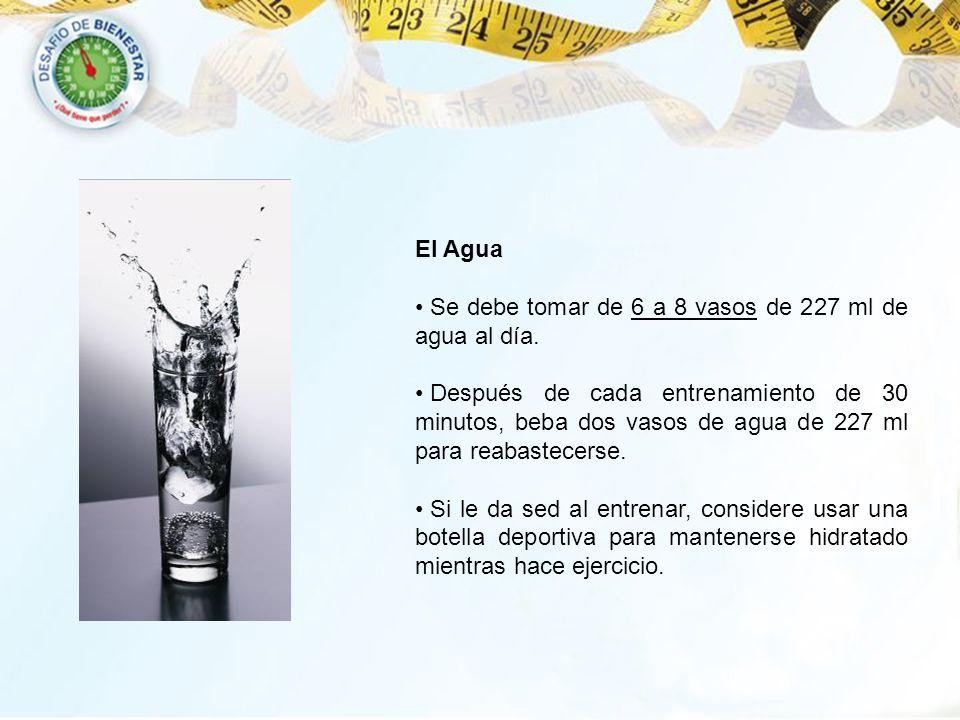 El AguaSe debe tomar de 6 a 8 vasos de 227 ml de agua al día.