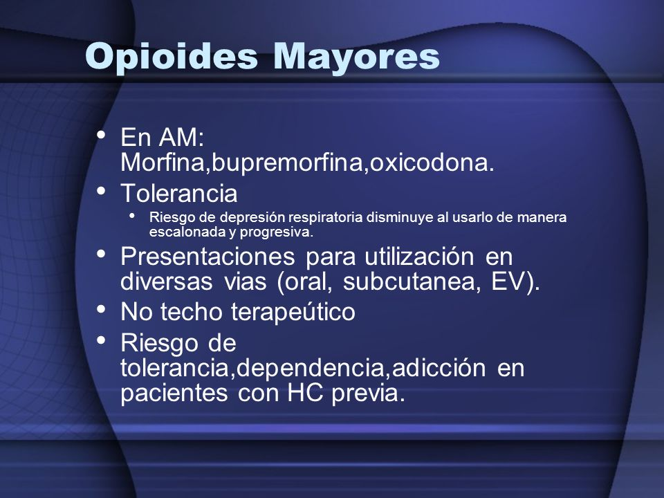 Opioides Mayores En AM: Morfina,bupremorfina,oxicodona. Tolerancia