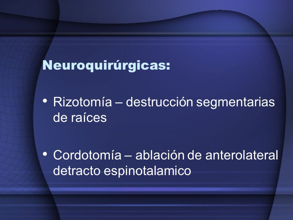 Neuroquirúrgicas: Rizotomía – destrucción segmentarias de raíces