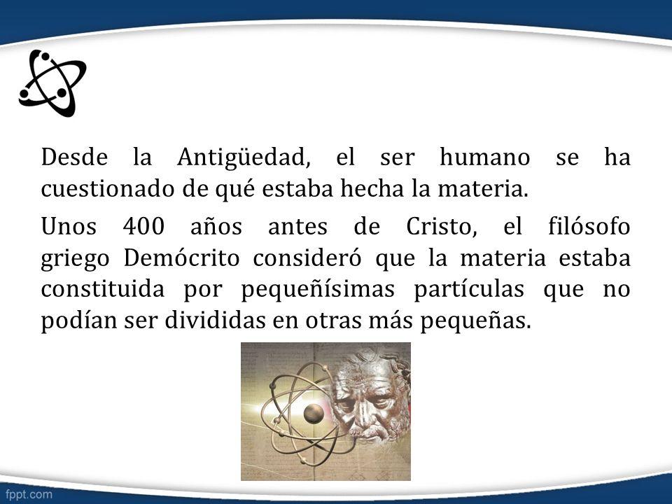 Desde la Antigüedad, el ser humano se ha cuestionado de qué estaba hecha la materia.