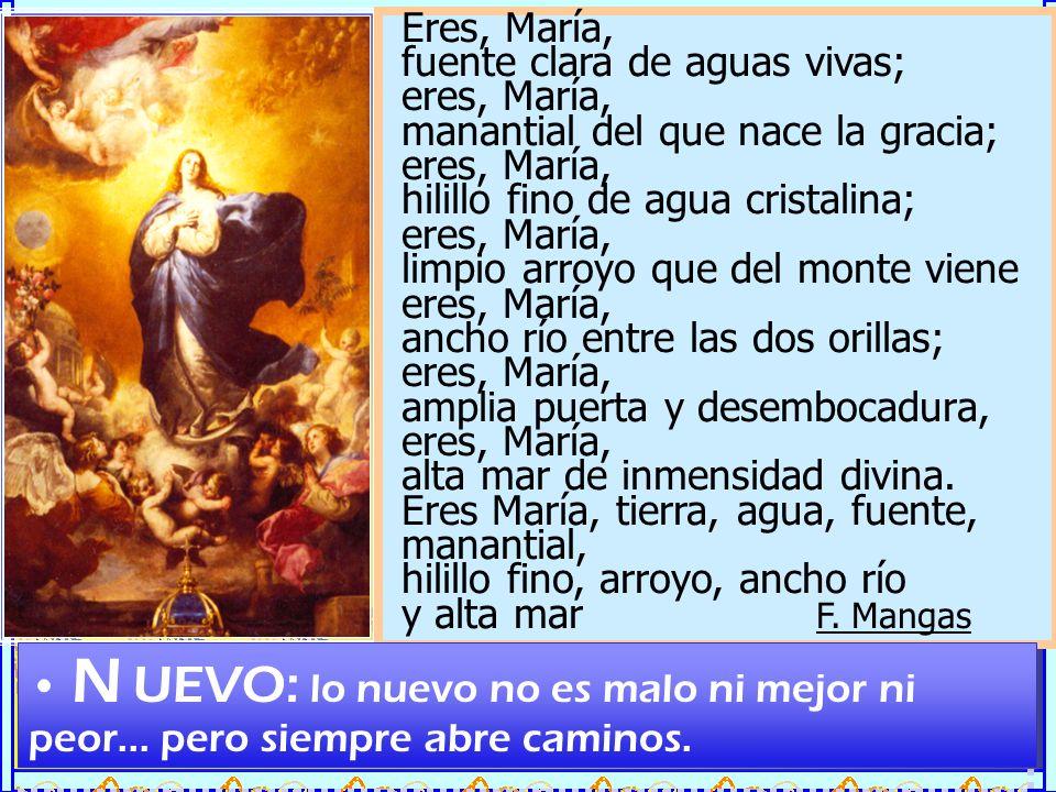 Eres, María, fuente clara de aguas vivas; eres, María, manantial del que nace la gracia; hilillo fino de agua cristalina;