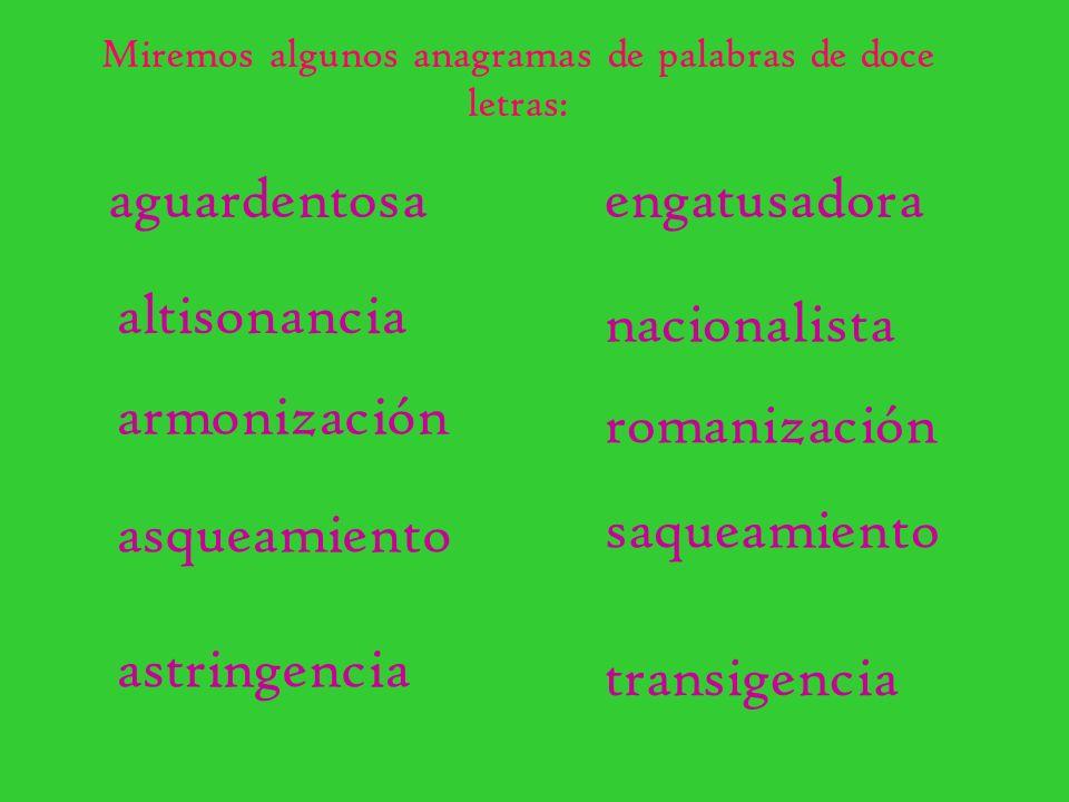 Miremos algunos anagramas de palabras de doce letras: