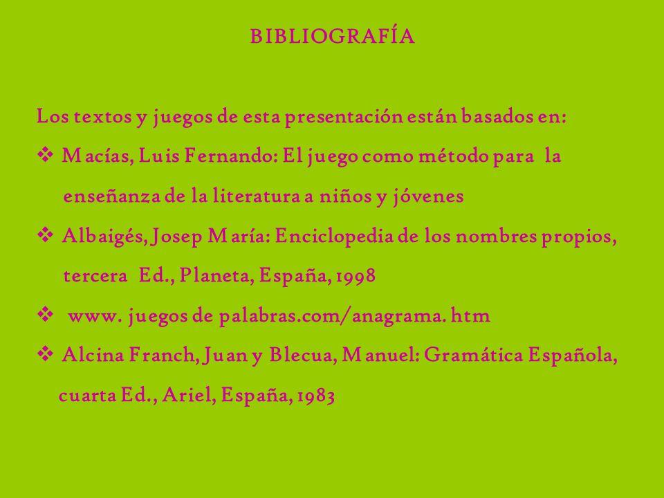 BIBLIOGRAFÍA Los textos y juegos de esta presentación están basados en: Macías, Luis Fernando: El juego como método para la.