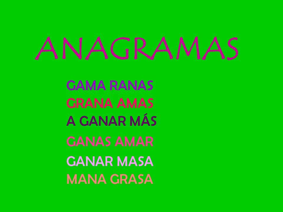 ANAGRAMAS GAMA RANAS GRANA AMAS A GANAR MÁS GANAS AMAR GANAR MASA