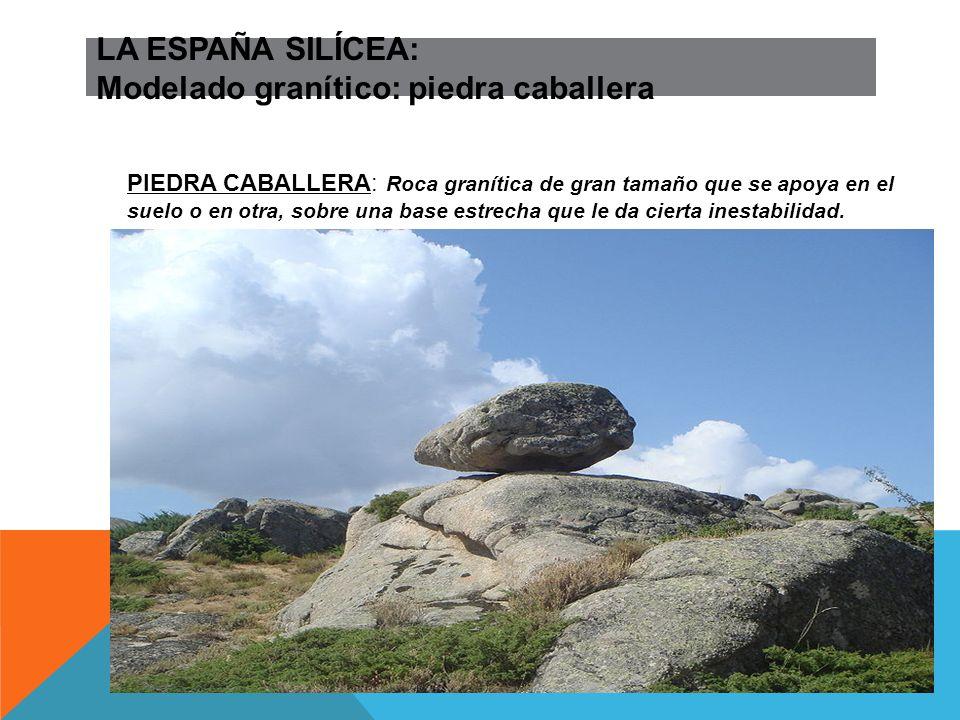 LA ESPAÑA SILÍCEA: Modelado granítico: piedra caballera