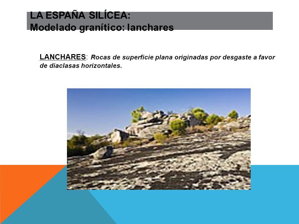LA ESPAÑA SILÍCEA: Modelado granítico: lanchares