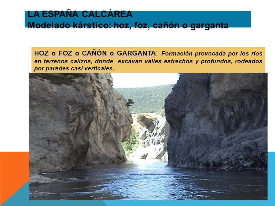 LA ESPAÑA CALCÁREA Modelado kárstico: hoz, foz, cañón o garganta