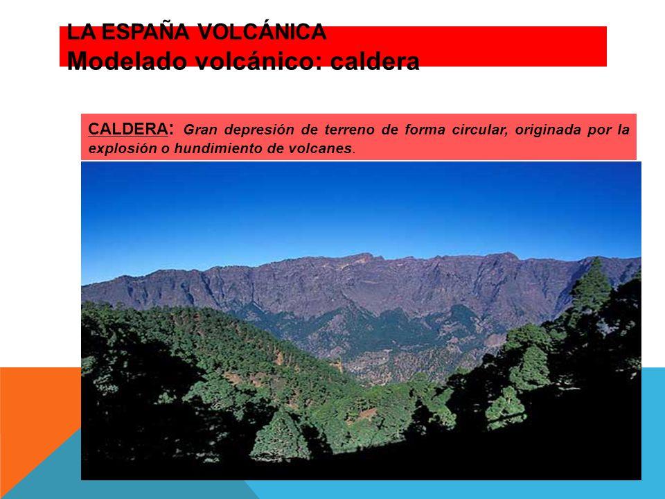 LA ESPAÑA VOLCÁNICA Modelado volcánico: caldera
