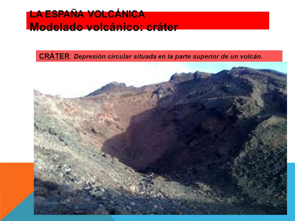 LA ESPAÑA VOLCÁNICA Modelado volcánico: cráter