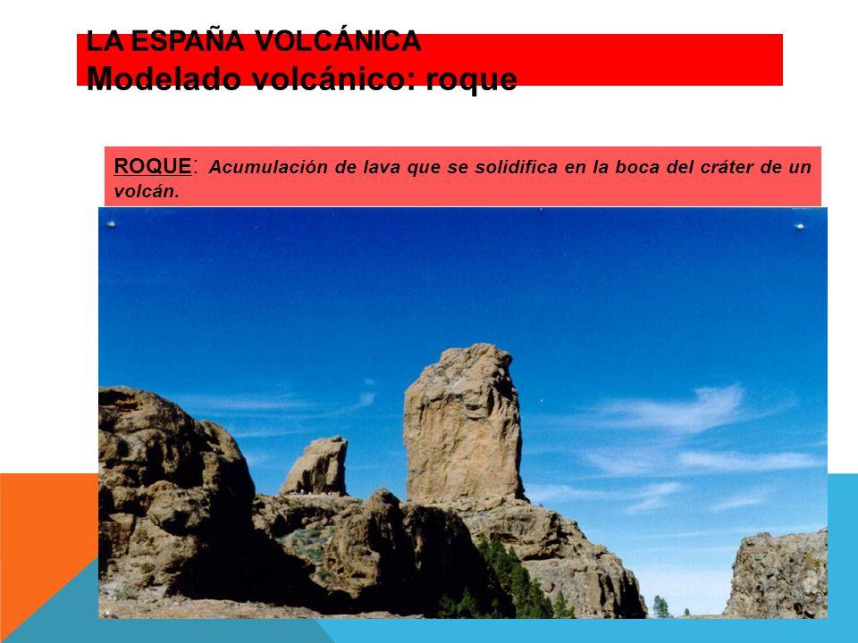 LA ESPAÑA VOLCÁNICA Modelado volcánico: roque