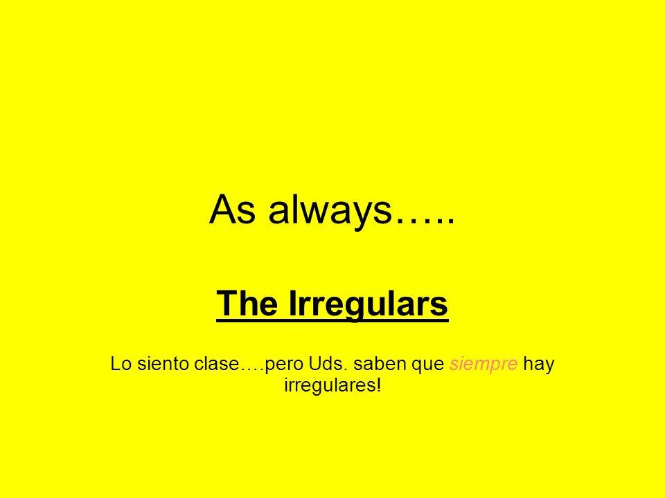 Lo siento clase….pero Uds. saben que siempre hay irregulares!