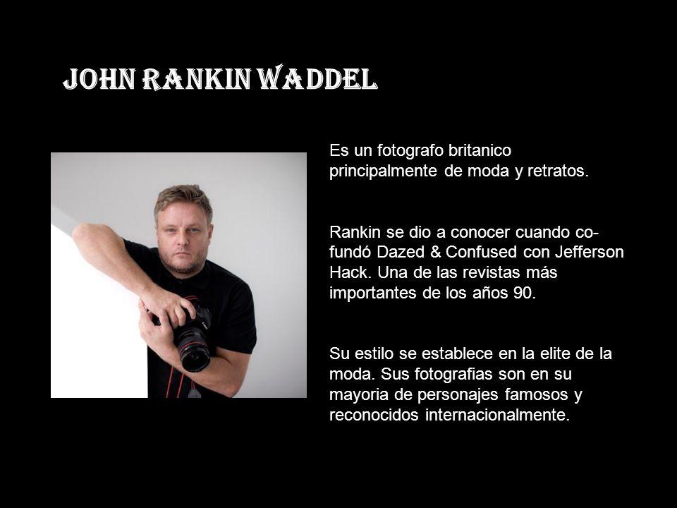 John Rankin Waddel Es un fotografo britanico principalmente de moda y retratos.